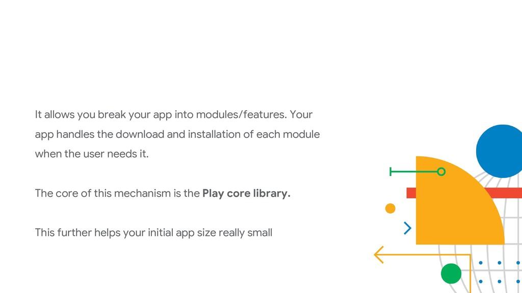 It allows you break your app into modules/featu...