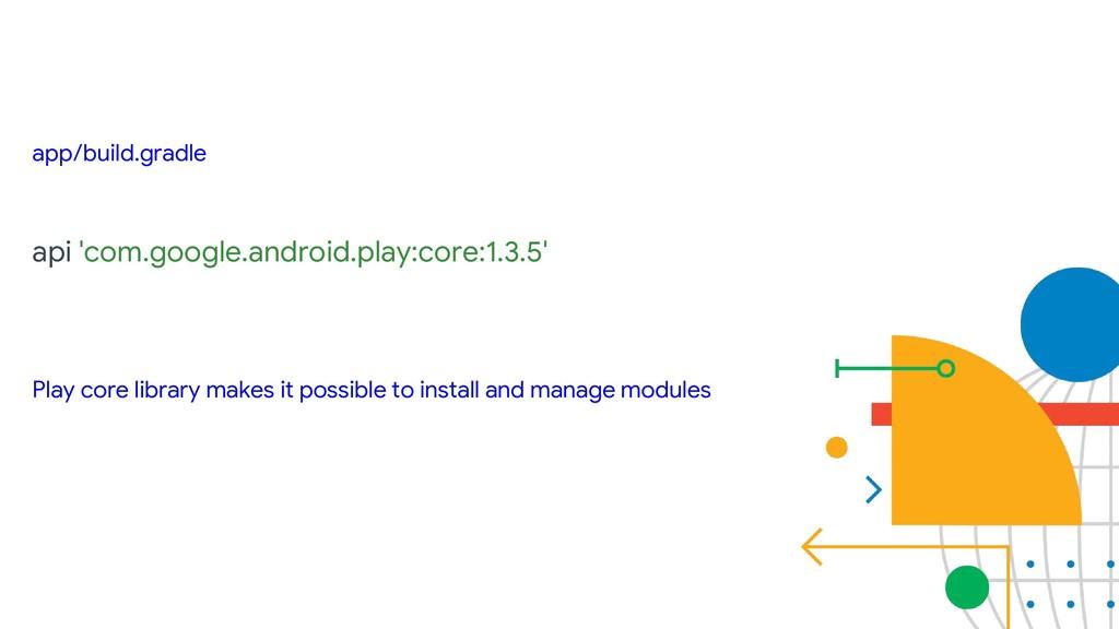 app/build.gradle api 'com.google.android.play:c...