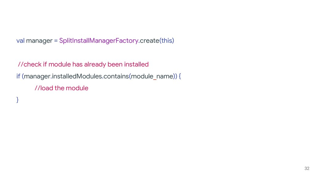32 val manager = SplitInstallManagerFactory.cre...