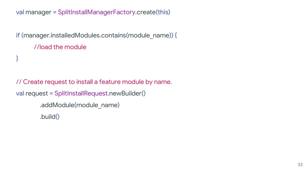33 val manager = SplitInstallManagerFactory.cre...