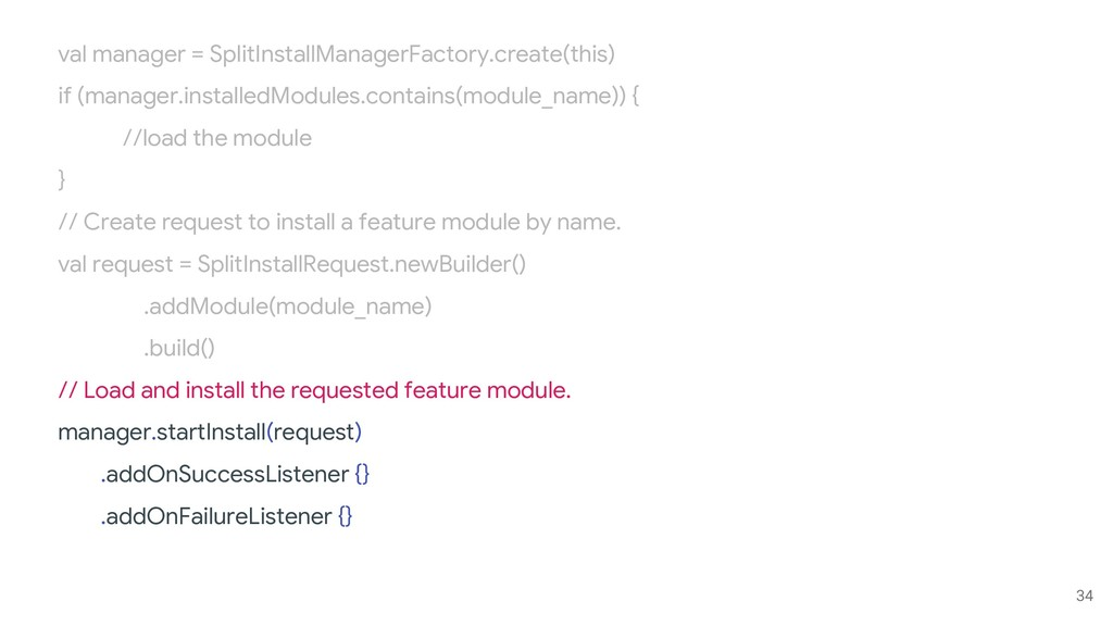 34 val manager = SplitInstallManagerFactory.cre...