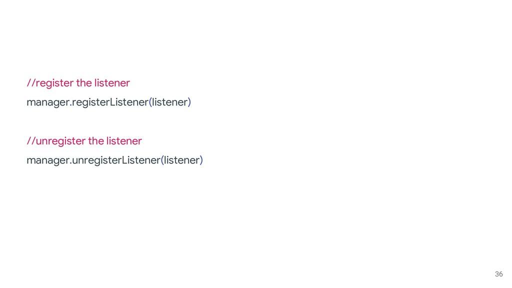 36 //register the listener manager.registerList...