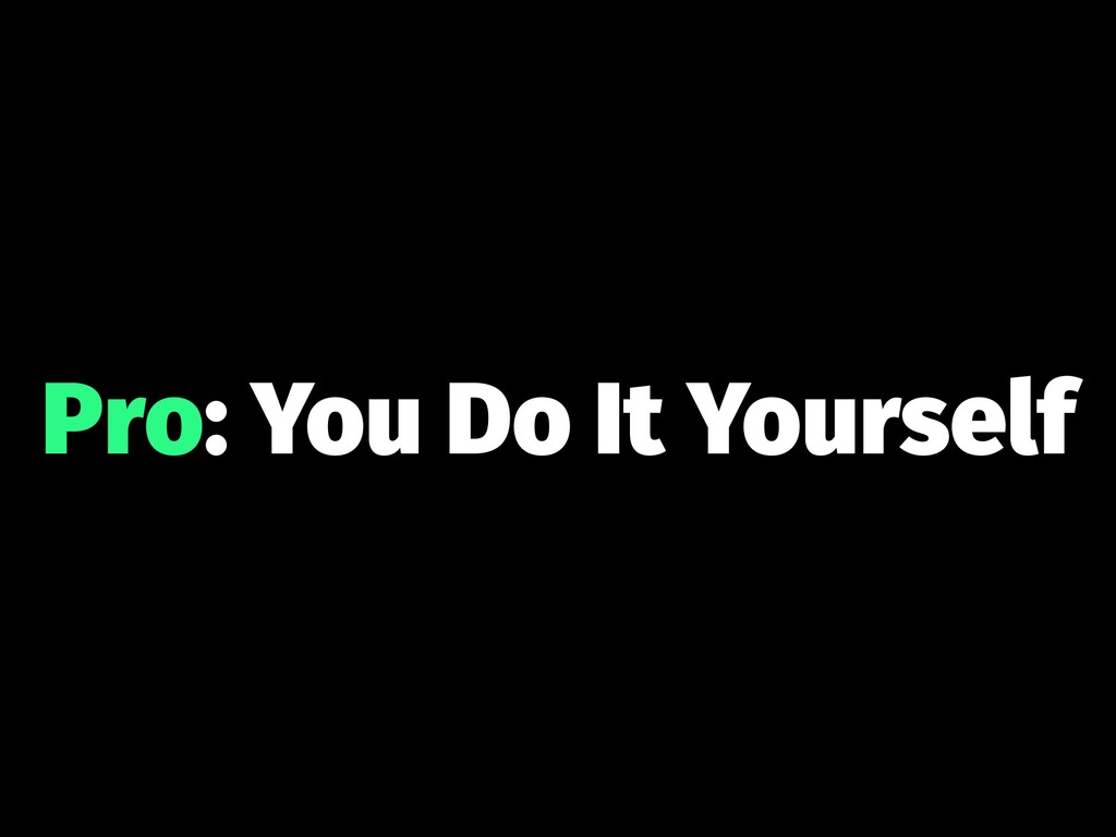 Pro: You Do It Yourself