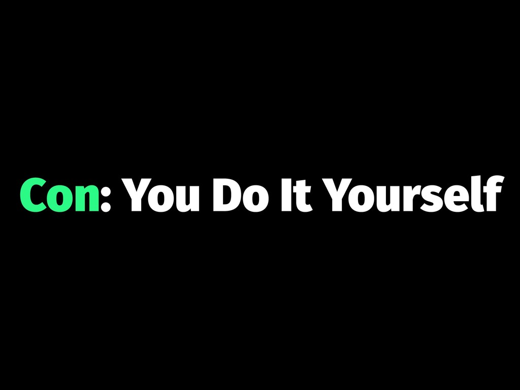 Con: You Do It Yourself