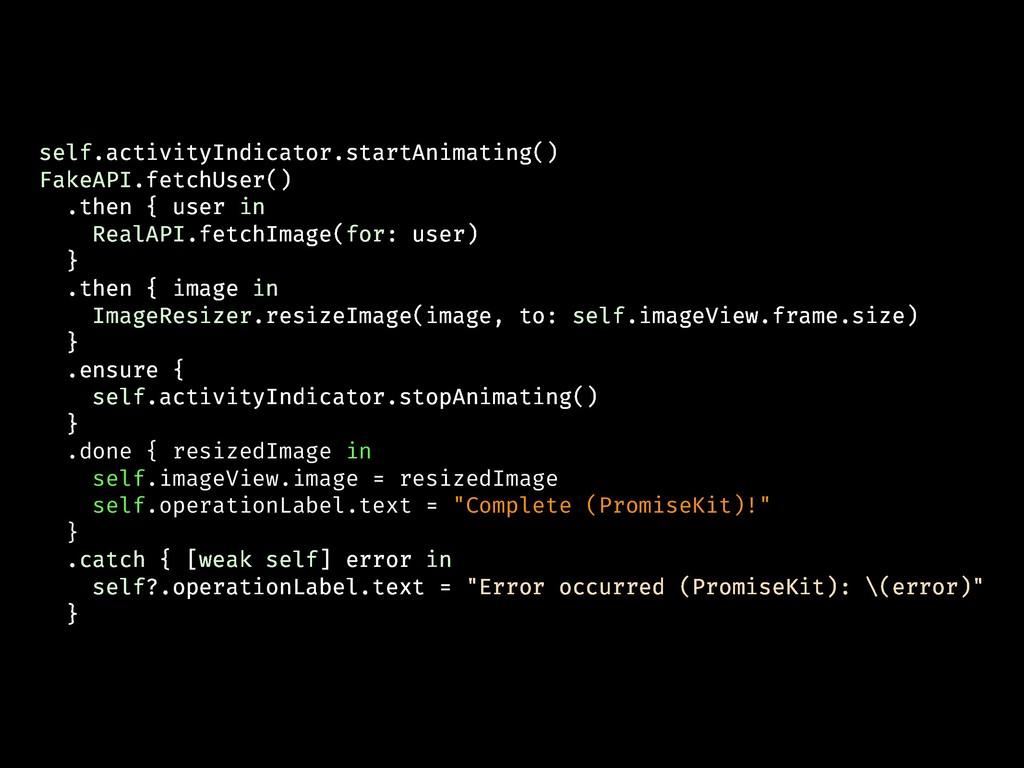 self.activityIndicator.startAnimating() FakeAPI...