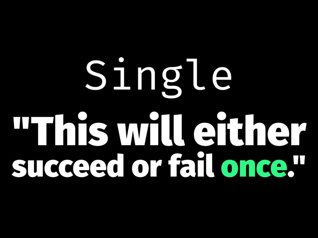 """Single """"This will either succeed or fail once."""""""