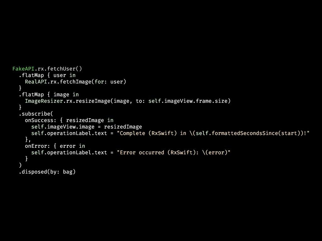 FakeAPI.rx.fetchUser() .flatMap { user in RealA...