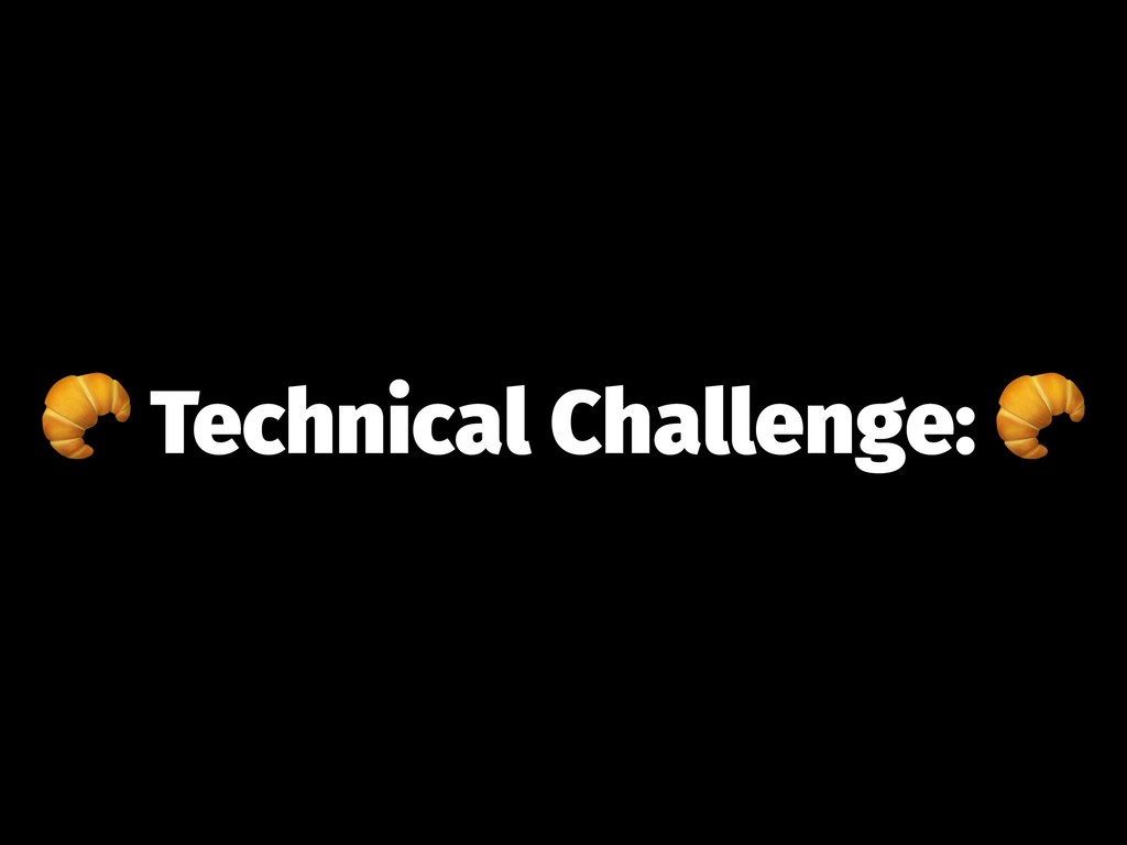 ! Technical Challenge: