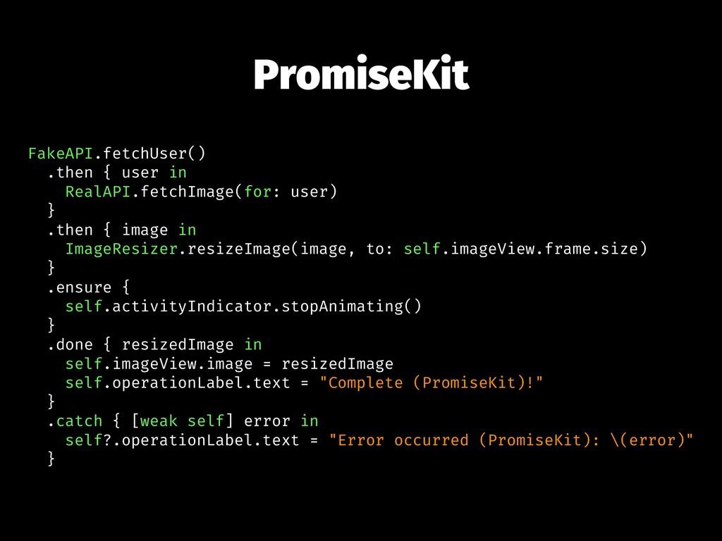 PromiseKit FakeAPI.fetchUser() .then { user in ...