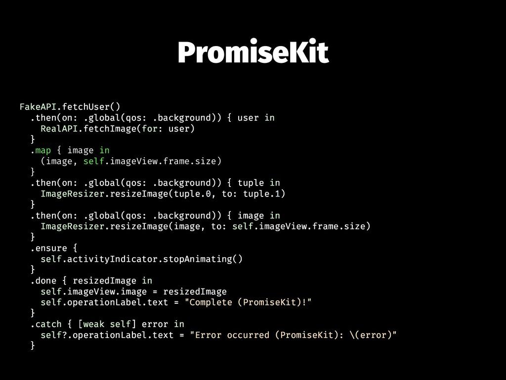 PromiseKit FakeAPI.fetchUser() .then(on: .globa...