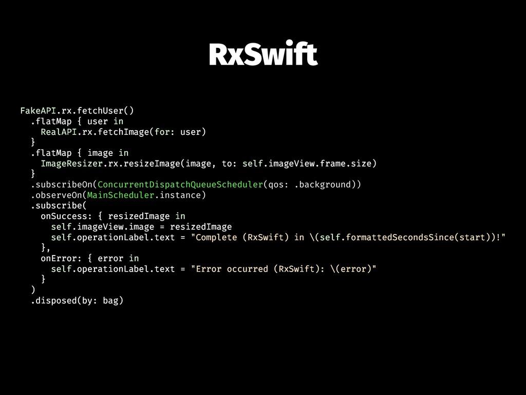 RxSwift FakeAPI.rx.fetchUser() .flatMap { user ...