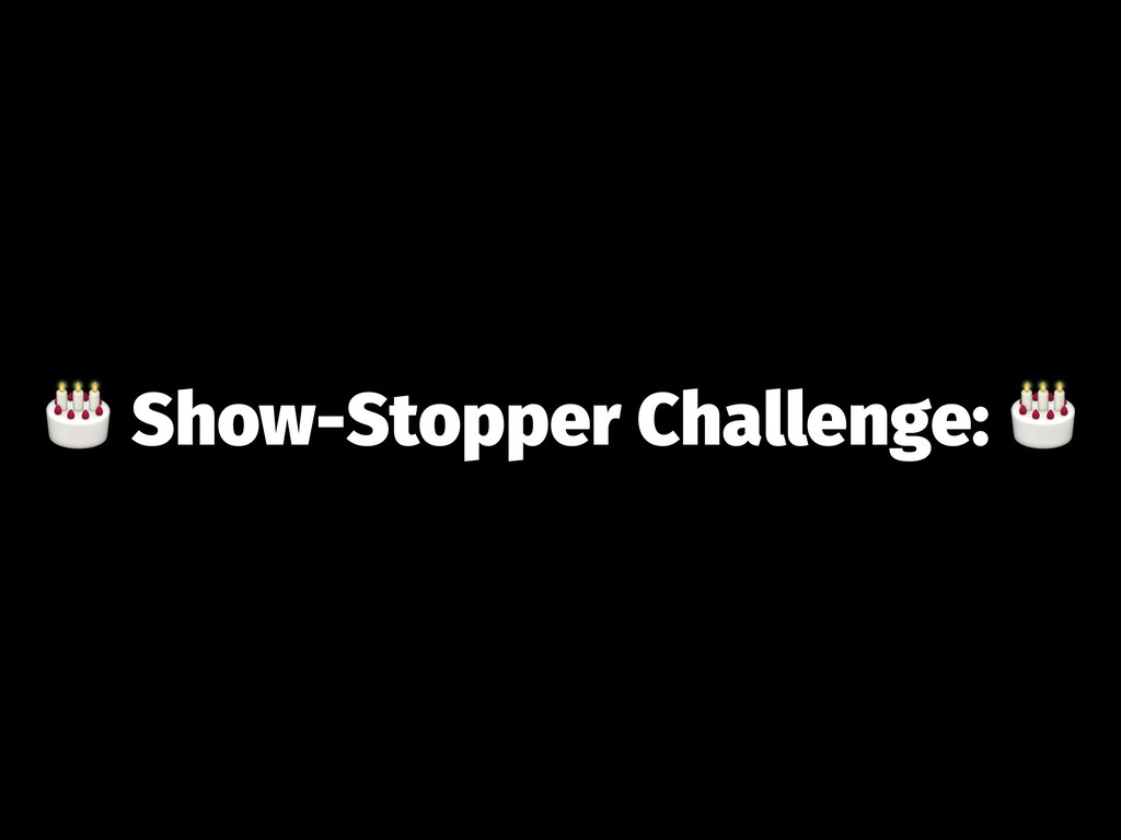 ! Show-Stopper Challenge: