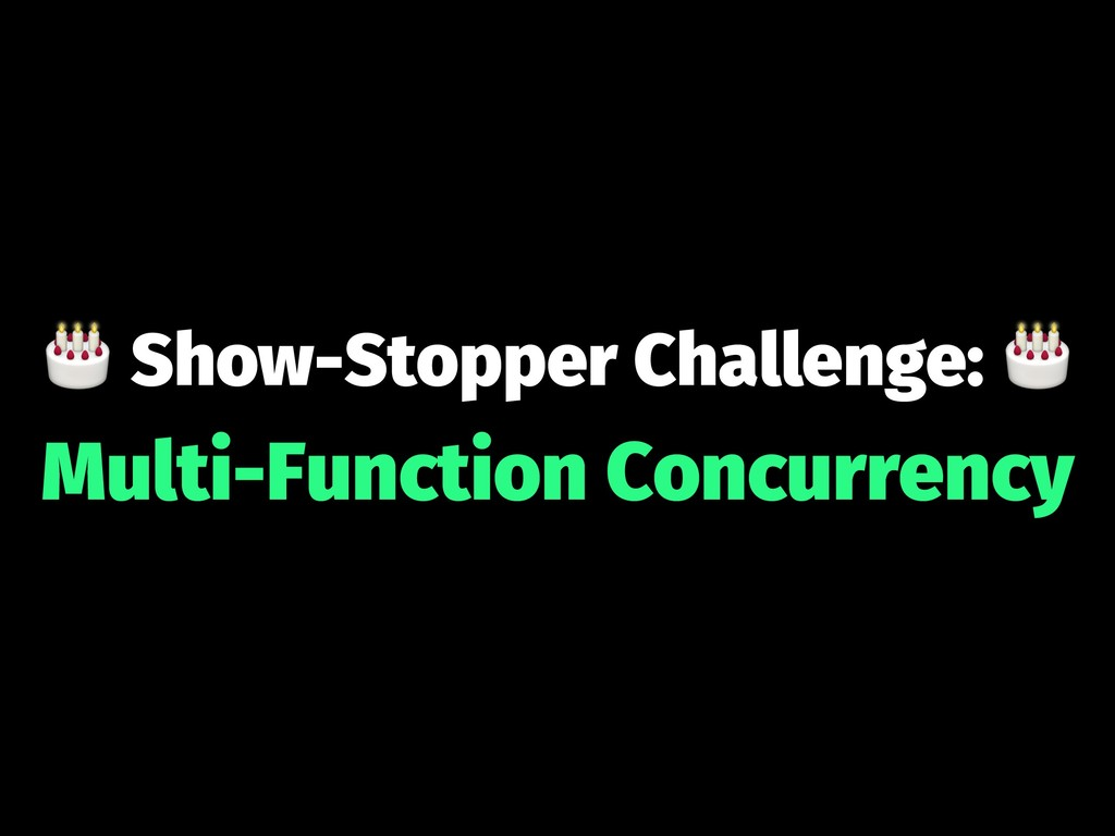 ! Show-Stopper Challenge: Multi-Function Concur...