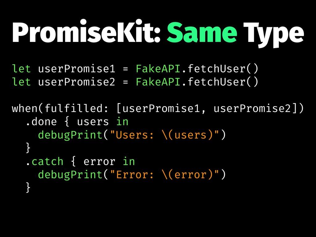 PromiseKit: Same Type let userPromise1 = FakeAP...