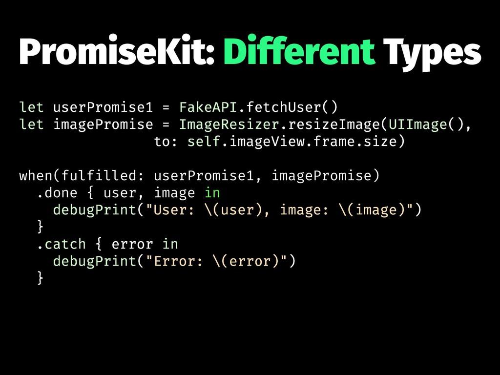 PromiseKit: Different Types let userPromise1 = ...