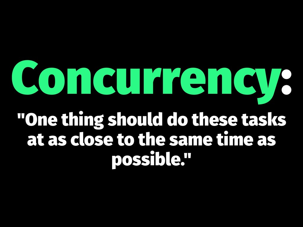 """Concurrency: """"One thing should do these tasks a..."""