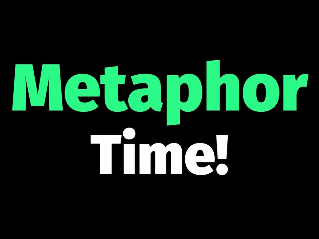Metaphor Time!