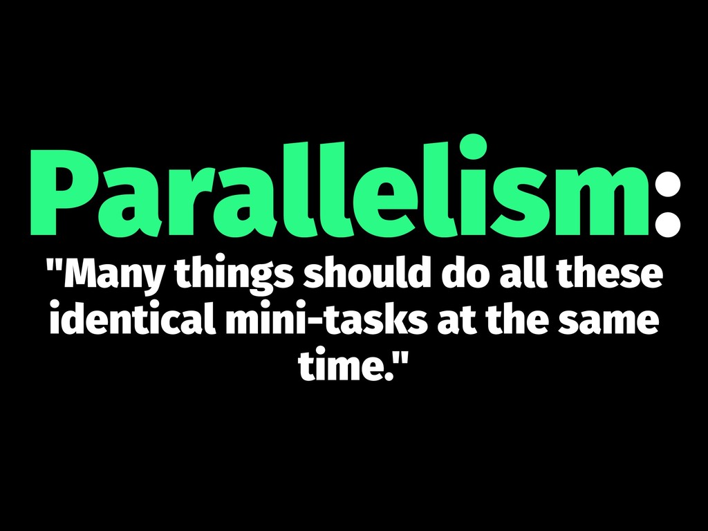 """Parallelism: """"Many things should do all these i..."""