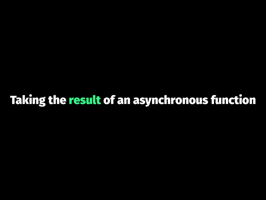 Taking the result of an asynchronous function
