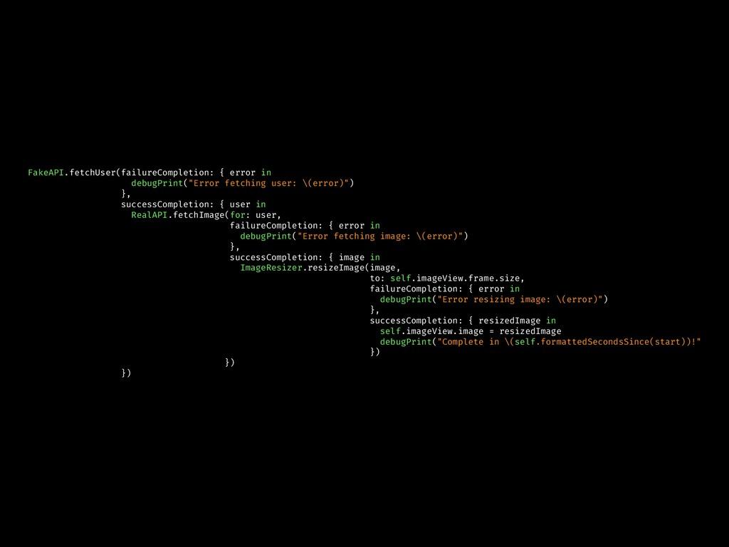 FakeAPI.fetchUser(failureCompletion: { error in...