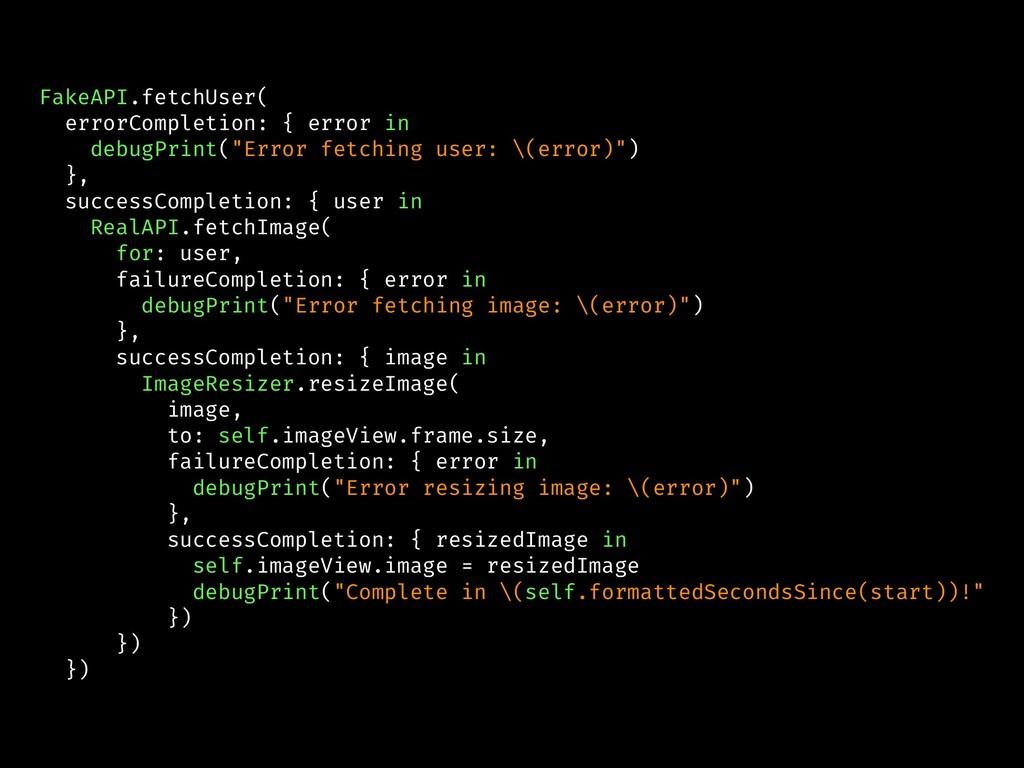 FakeAPI.fetchUser( errorCompletion: { error in ...
