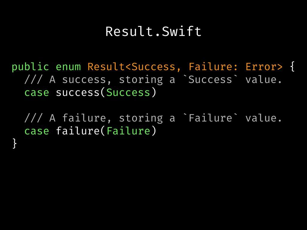 Result.Swift public enum Result<Success, Failur...