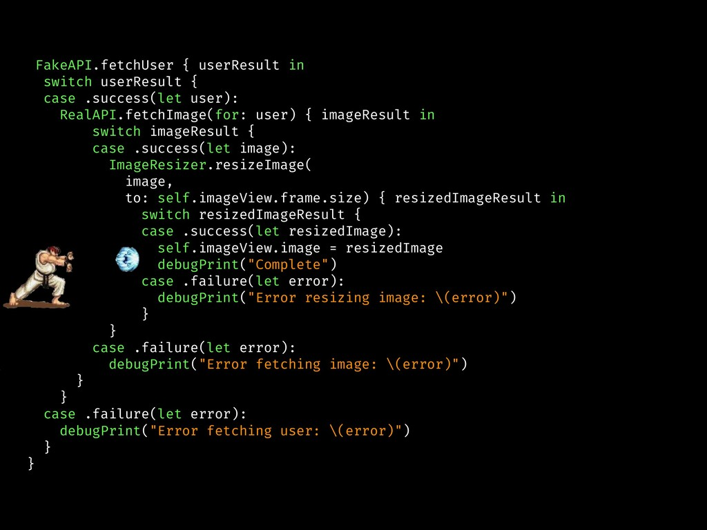 FakeAPI.fetchUser { userResult in switch userRe...
