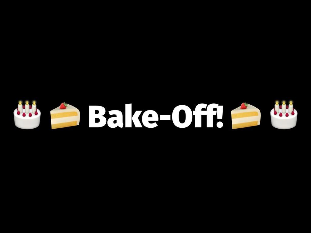 """! """" Bake-Off!"""