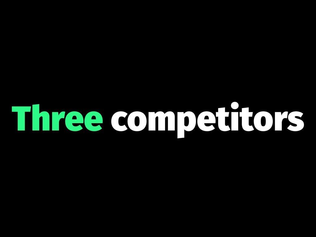 Three competitors