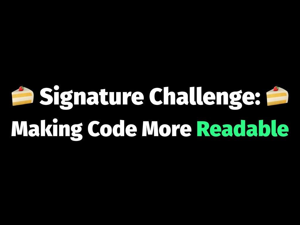 ! Signature Challenge: Making Code More Readable