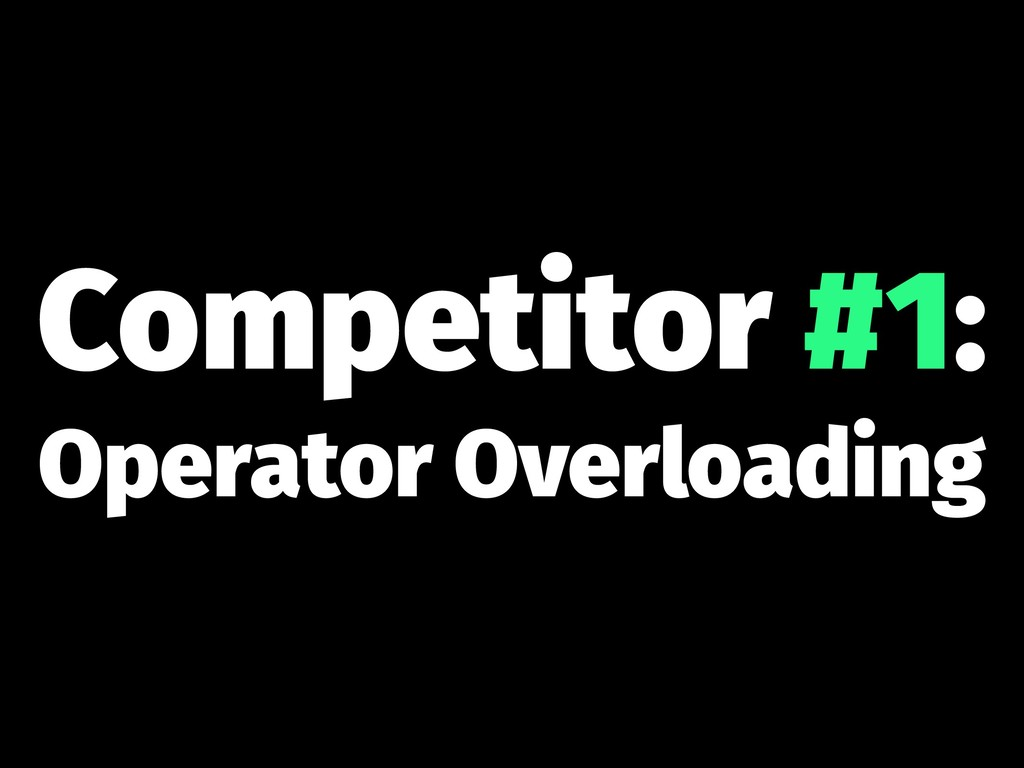 Competitor #1: Operator Overloading