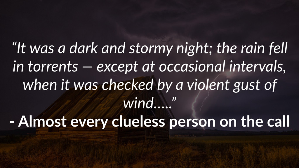 """""""It was a dark and stormy night; the rain fell ..."""