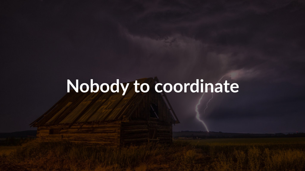 Nobody to coordinate
