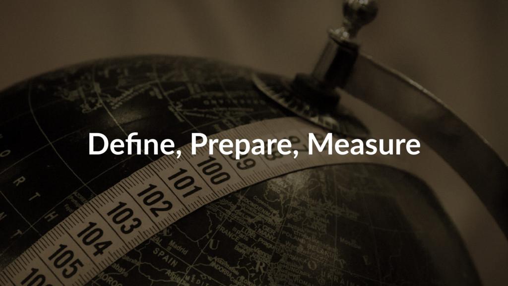 Define, Prepare, Measure