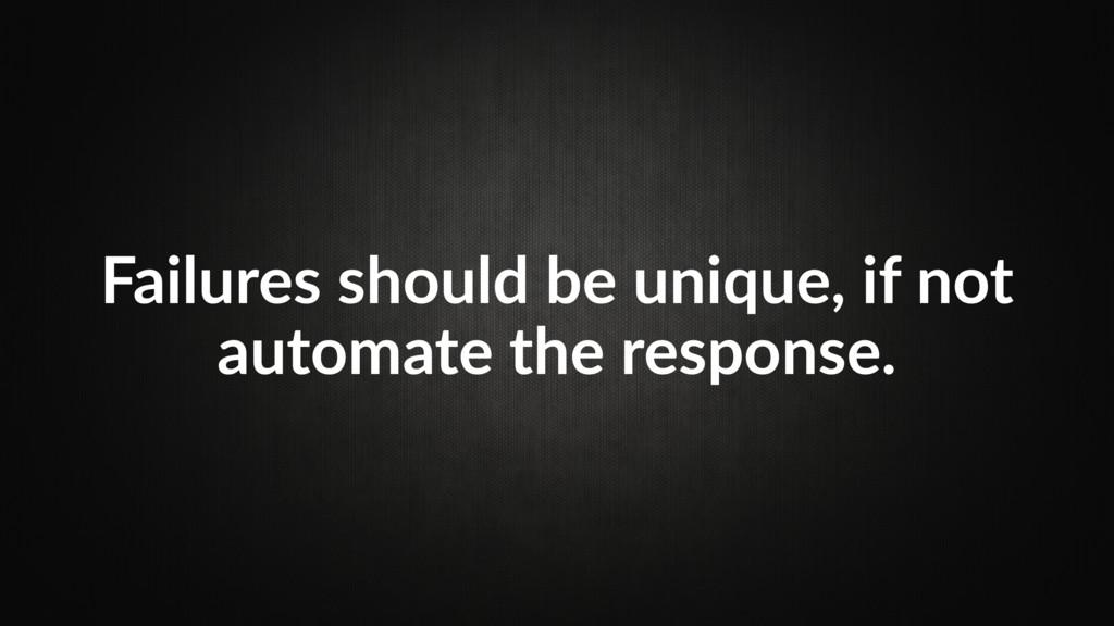 Failures should be unique, if not automate the ...