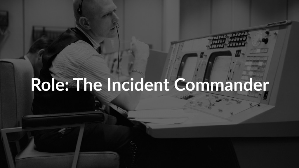 Role: The Incident Commander