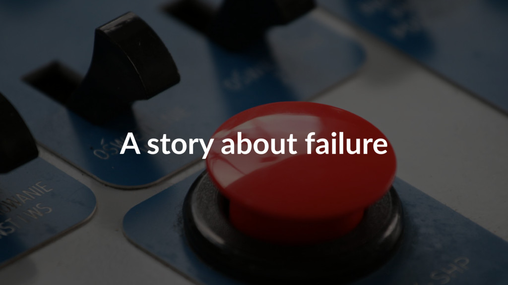 A story about failure
