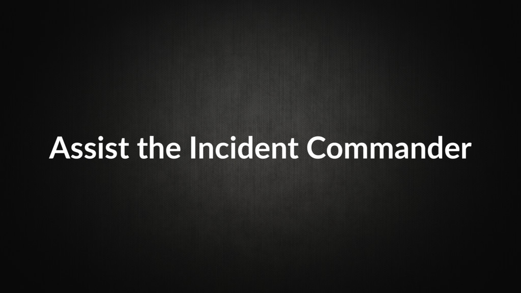 Assist the Incident Commander