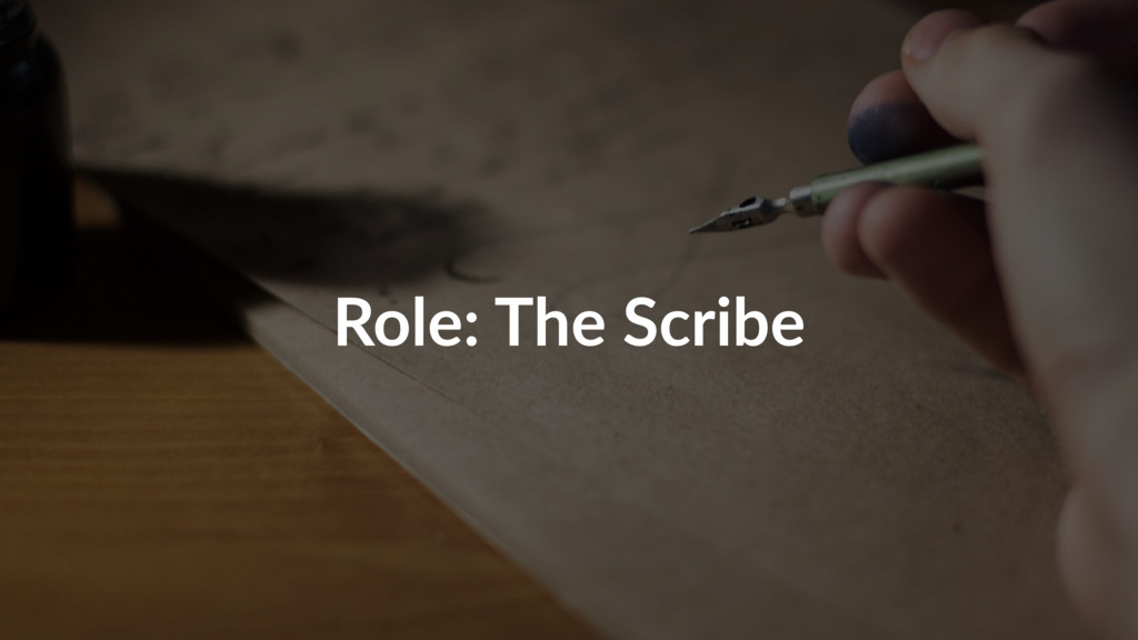 Role: The Scribe