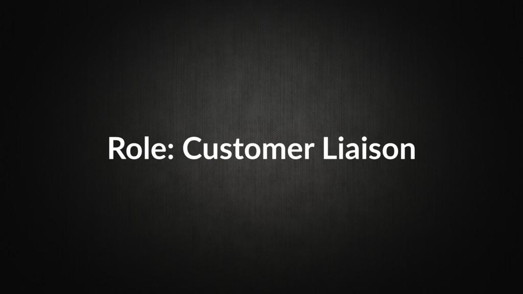 Role: Customer Liaison