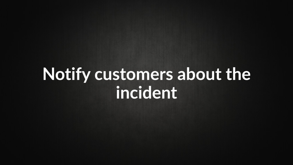 Notify customers about the incident