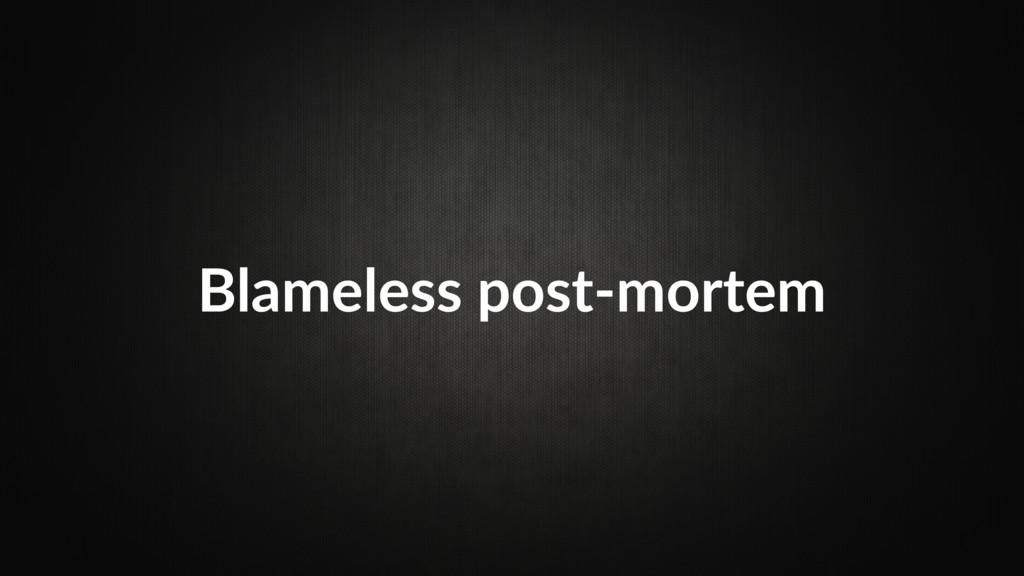 Blameless post-mortem