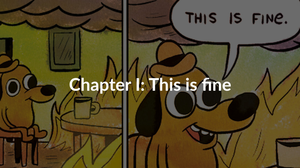 Chapter I: This is fine