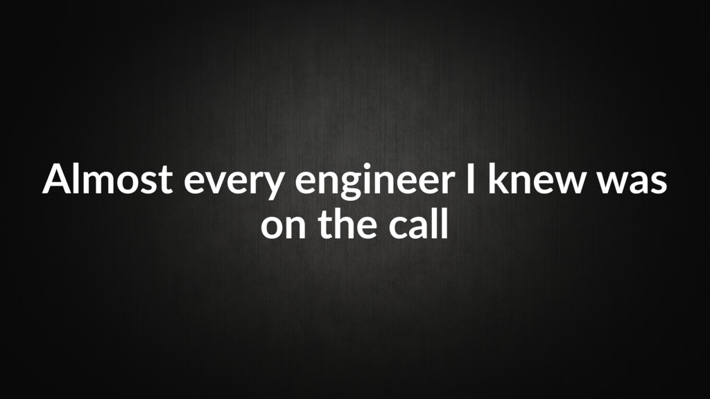 Almost every engineer I knew was on the call