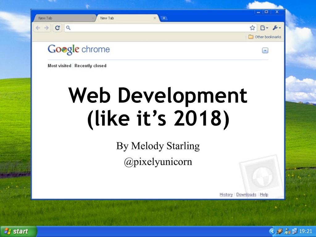 19:21 Web Development (like it's 2018) By Melod...