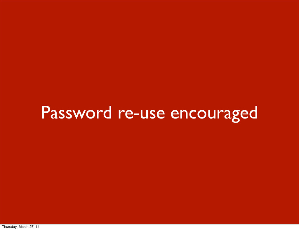 Password re-use encouraged Thursday, March 27, ...