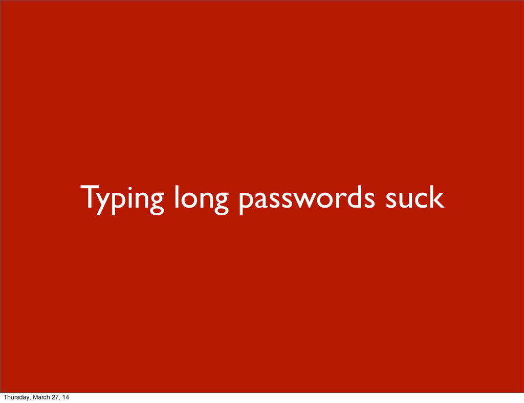 Typing long passwords suck Thursday, March 27, ...