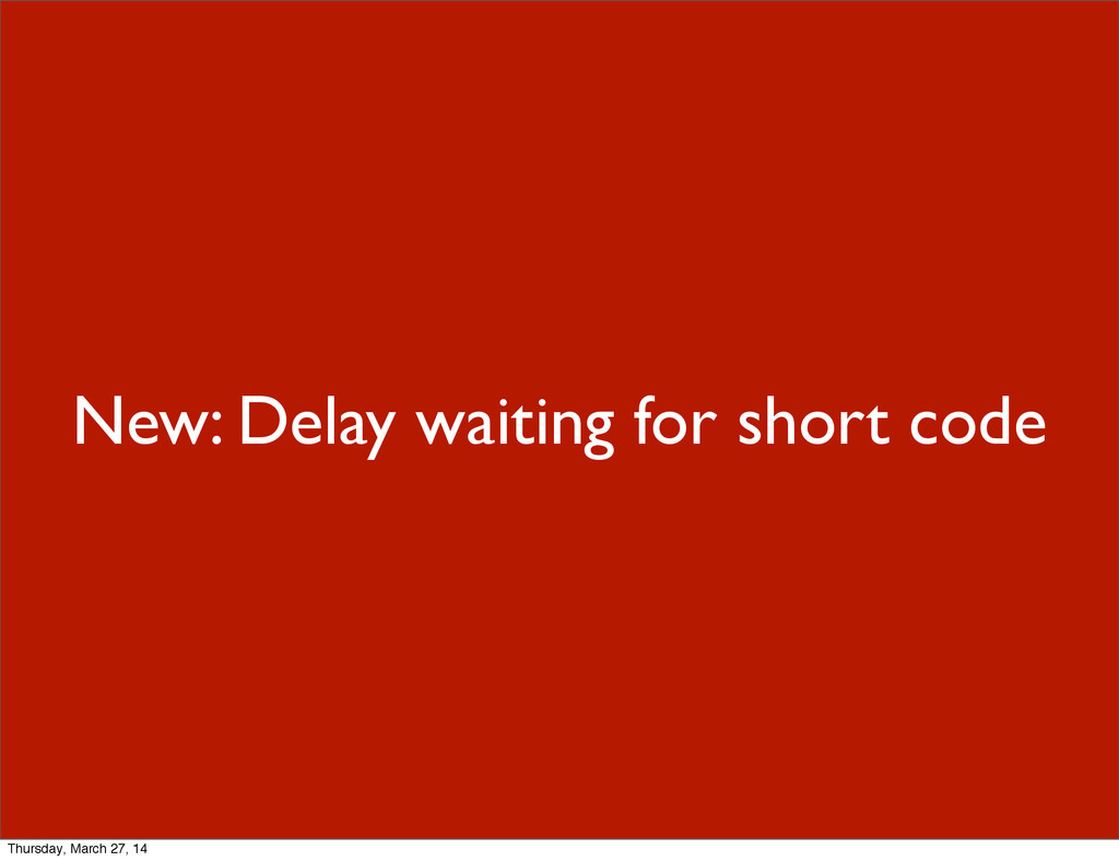 New: Delay waiting for short code Thursday, Mar...