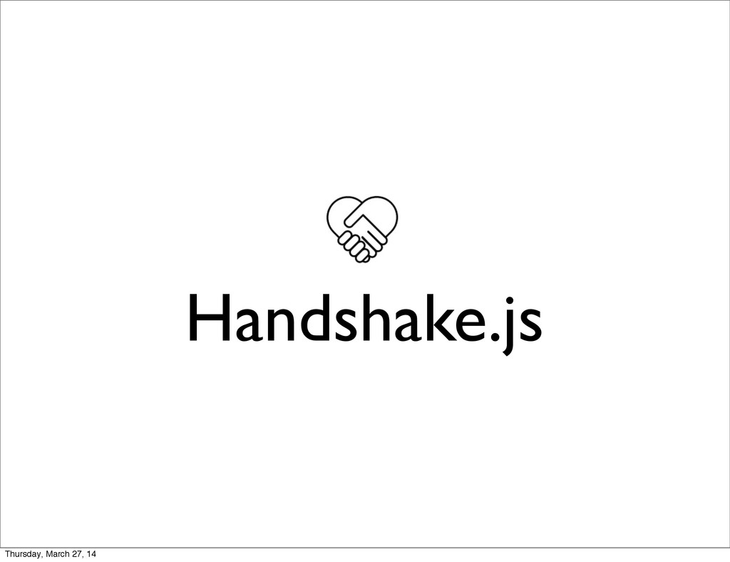 Handshake.js Thursday, March 27, 14