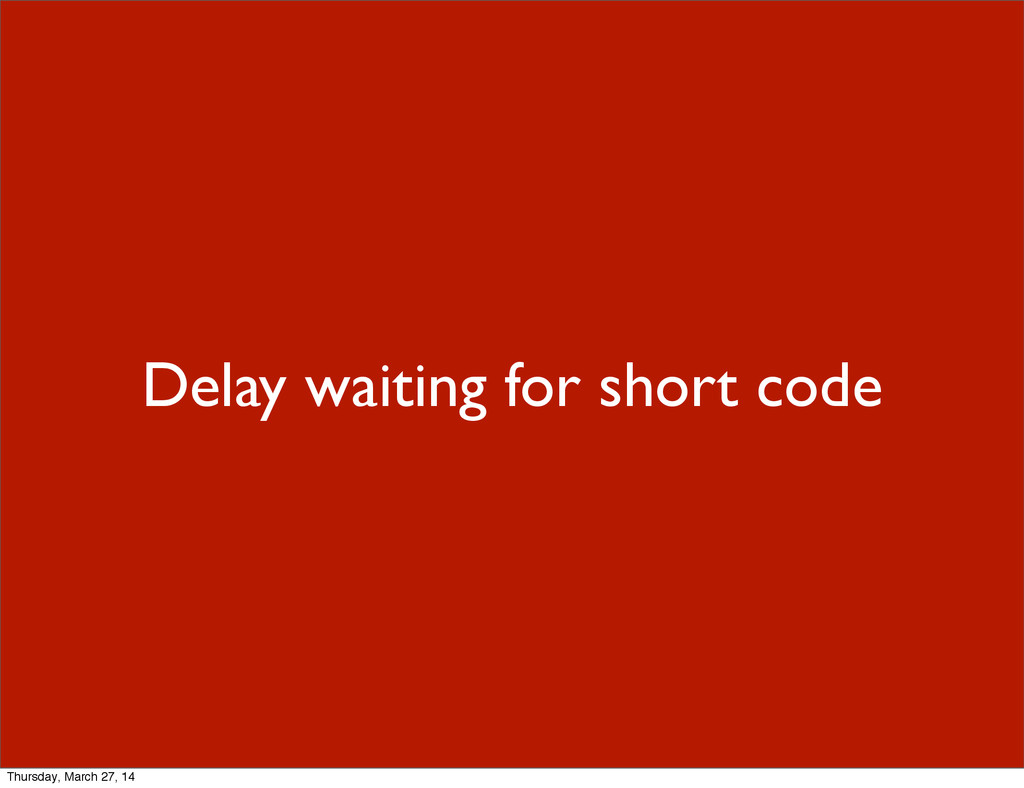 Delay waiting for short code Thursday, March 27...